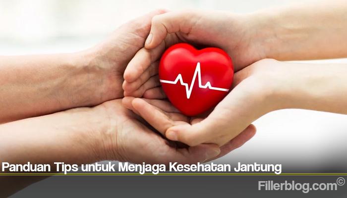 Panduan Tips untuk Menjaga Kesehatan Jantung