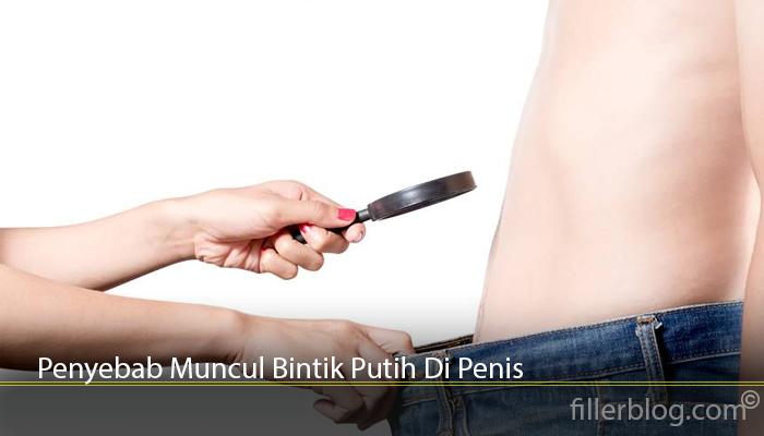 Penyebab Muncul Bintik Putih Di Penis